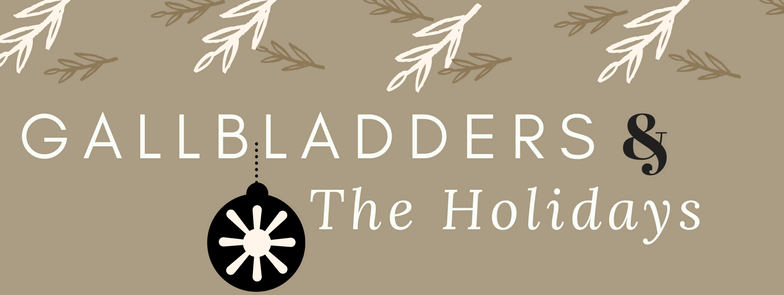 Gallbladders and the Holidays